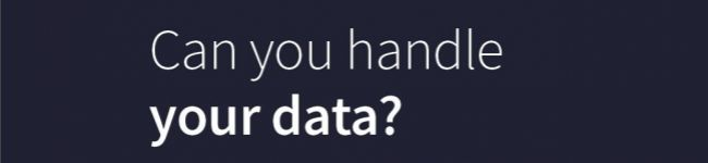 Can you handle your data?