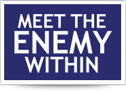 Meet the Enemy Within